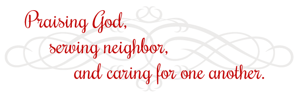 Praising God, serving neighbor, and caring for one another.